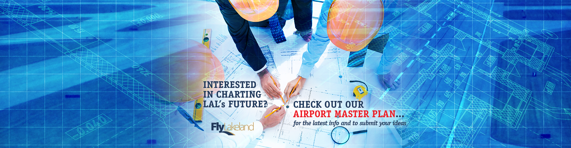 Interested in charting LAL's future - Check out our Airport Master Plan for the latest info and to submit your ideas